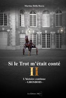 Si le Trot m'était conté II… L'histoire continue - Grosbois -